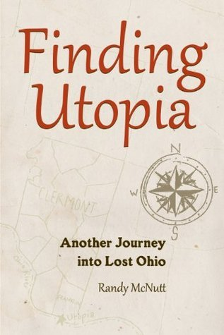 Finding Utopia: Another Journey Into Lost Ohio (Black Squirrel Books) Randy McNutt