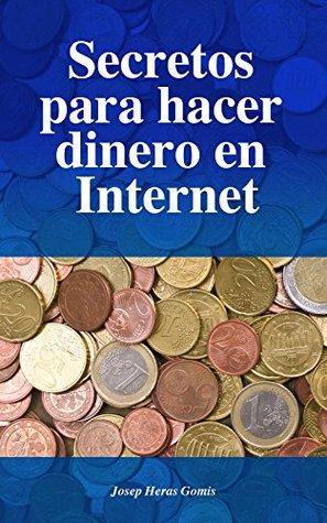 Secretos para hacer dinero en Internet: Las 20 mejores maneras para ganar dinero en Internet  by  Josep Heras gomis