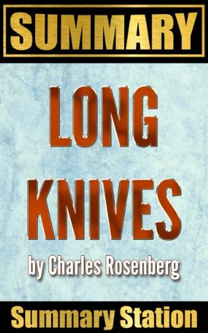 Long Knives: Charles Rosenberg: - Summary by Summary Station