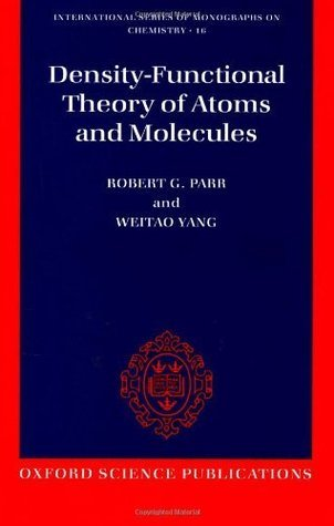 Density-Functional Theory of Atoms and Molecules (International Series of Monographs on Chemistry)  by  Robert G. Parr