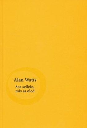 Saa selleks, mis sa oled  by  Alan W. Watts
