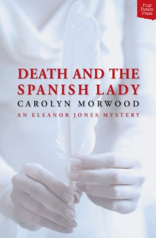 Death And The Spanish Lady (An Eleanor Jones Mystery Book 1)  by  Carolyn Morwood