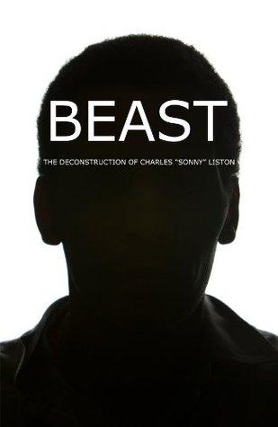 BEAST: THE DECONSTRUCTION OF CHARLES SONNY LISTON  by  Lynel Gardner