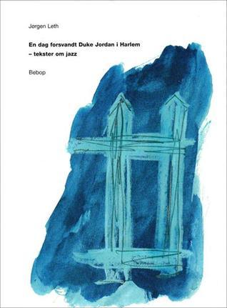 En dag forsvandt Duke Jordan i Harlem - Tekster om Jazz  by  Jørgen Leth