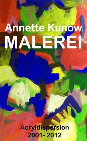 Annette Kunow Malerei - Acryldispersion 2001 - 2012  by  Annette Kunow