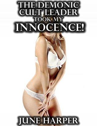 The Demonic Cult Leader Took My Innocence!  by  June Harper