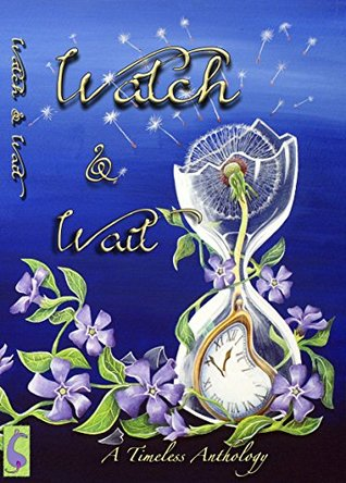 Watch & Wait: A Timeless Anthology  by  Angela Robson