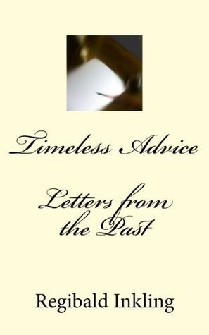 Timeless Advice - Letters from the Past  by  Regibald Inkling