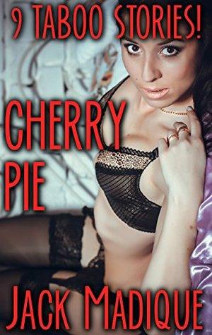 CHERRY PIE: 9 Taboo Stories! Jack Madique