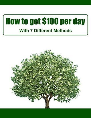 How to Get $100 Per Day: With 7 Different Methods  by  Stefan Edlund