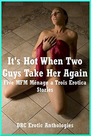 Its Hot When Two Guys Take Her Again: Five MFM Ménage a Trois Erotica Stories  by  Geena Flix