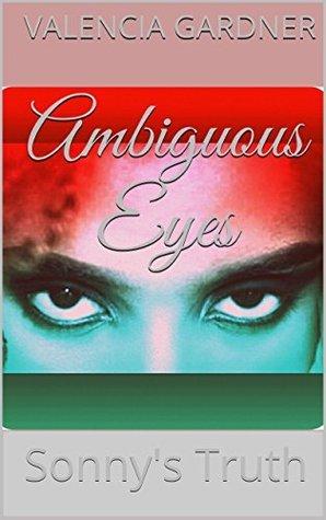 Ambiguous Eyes: Sonnys Truth Valencia Gardner