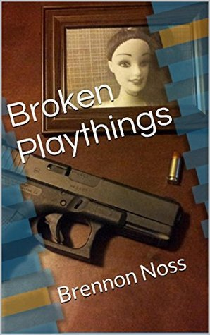 Broken Playthings: Brennon Noss Brennon Noss