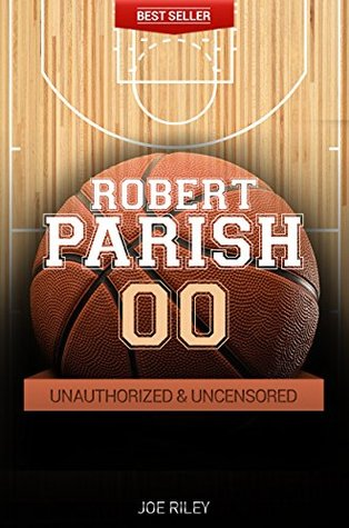 Robert Parish - Basketball Unauthorized & Uncensored Joe Riley