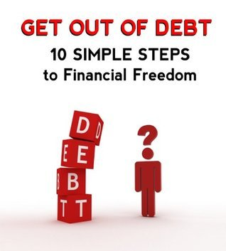 Get Out Of Debt - 10 Simple Steps to Financial Freedom  by  Dave Sampson