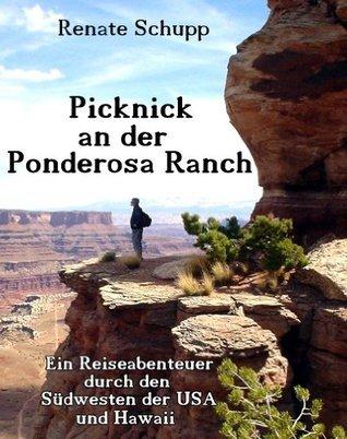 Picknick an der Ponderosa Ranch: Ein Reiseabenteuer durch den Südwesten der USA und Hawaii Renate Schupp
