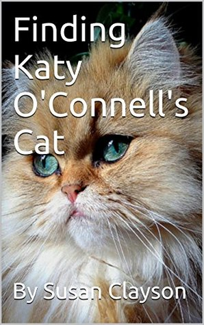 Finding Katy OConnells Cat (The Finding Series of Bev Stone Shorts) By Susan Clayson
