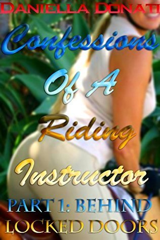 Confessions Of A Riding Instructor - Part One: Behind Locked Doors Daniella Donati
