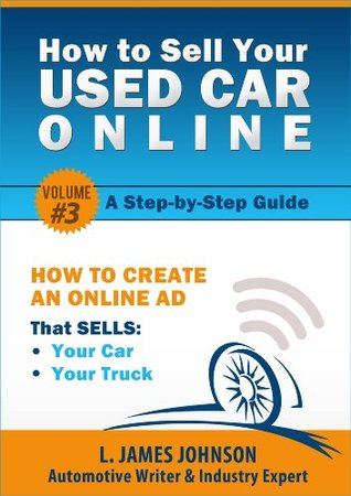 Step #3 - How to Create an Online Ad That SELLS Your Car or Truck  by  L. James Johnson