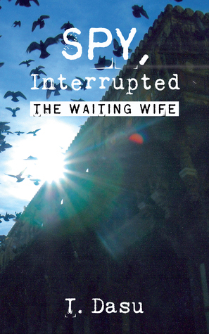 Spy, Interrupted: The Waiting Wife  by  T. Dasu