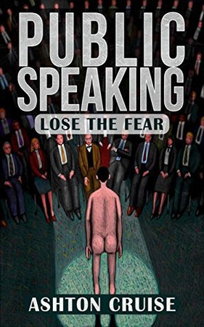 Public Speaking: Learn Public Speaking In A DAY! - The Ultimate Crash Course to Learning the Basics of the Public Speaking Quickly! (Finding your Voice, ... to Improve Your Public Speaking Book 1)  by  Ashton Cruise