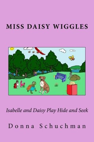 Preston and Onslow Play Hide and Seek: Miss Daisy Wiggles  by  Donna Schuchman