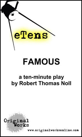 Famous (a ten minute play)  by  Robert Thomas Noll