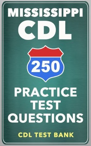 250 Mississippi CDL Practice Test Questions  by  CDL Test Bank