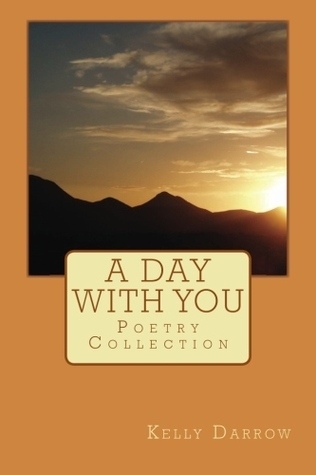 A Day With You Poetry Collection  by  Keith Kelly