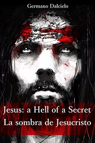 Aprender Inglés: Jesus: a hell of a secret/La sombra de Jesucristo  by  Germano Dalcielo