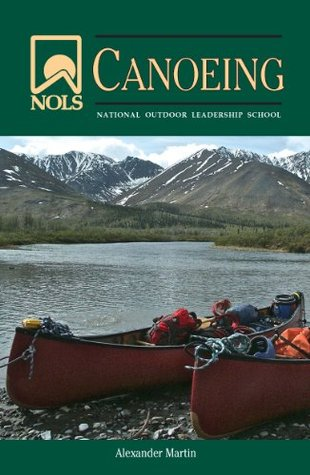 NOLS Canoeing (NOLS Library)  by  Alexander Martin