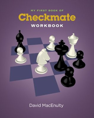 My First Book of Checkmate Workbook  by  David Macenulty