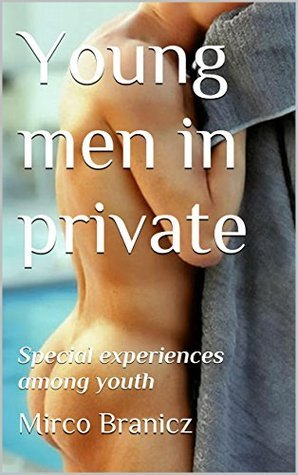 Young men in private: Special experiences among youth Mirco Branicz
