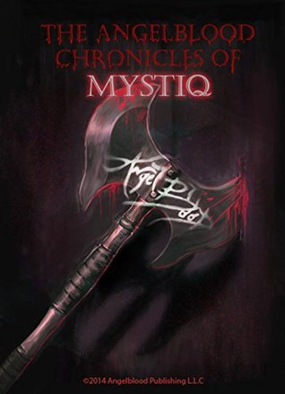 The Angelblood Chronicles of: Mystiq: Beginning Anew  by  Aaron Ross