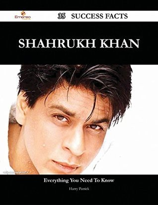 Shahrukh Khan 35 Success Facts - Everything you need to know about Shahrukh Khan Harry Patrick