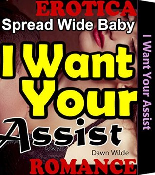 Spread Wide Baby I Want Your Assist: Sexual Mystery Office Erotica Pleasure Awakening Surrender Free Desire Romance Fantasy Wife & Husband Sharing Secret Short Sex Story Fiction Book  by  Dawn Wilde