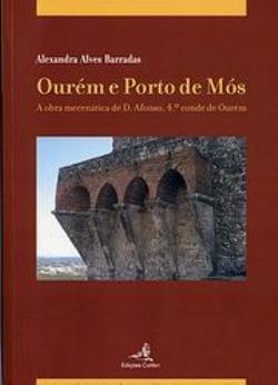 Ourém e Porto de Mós – A Obra Mecenática de D. Afonso, 4º conde de Ourém  by  Alexandra Alves Barradas