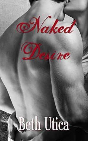 Naked Desire  by  Beth Utica