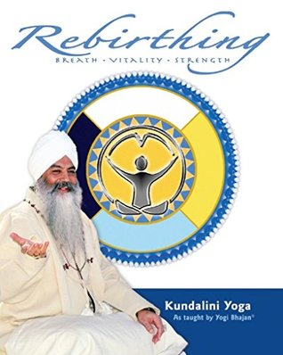 Rebirthing: Breath - Vitality - Strength  by  Yogi Bhajan