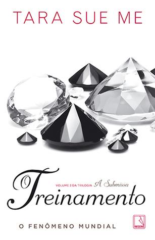 O Treinamento (The Submissive Trilogy, #3) Tara Sue Me