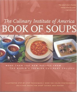 Book of Soups: More Than 100 New Recipes from the Worlds Premier Culinary College Culinary Institute of America