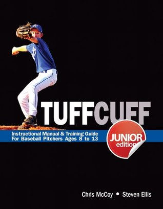 TUFFCUFF Jr: Instructional Manual & Training Guide for Baseball Pitchers Ages 8 to 13 (1st Edition)  by  Steven Ellis