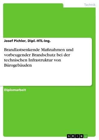 Brandlastsenkende Maßnahmen und vorbeugender Brandschutz bei der technischen Infrastruktur von Bürogebäuden Dipl.-HTL-Ing., Josef Pichler