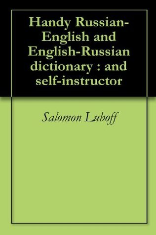 Handy Russian-English and English-Russian dictionary : and self-instructor  by  Salomon Luboff