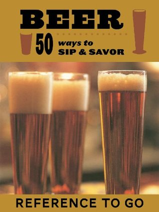 Beer: Reference to Go: 50 Ways to Sip and Savor Babs Suzanne Harrison