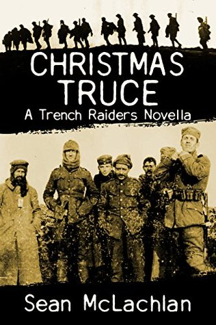 Christmas Truce: A Novella in the Trench Raiders Series  by  Sean McLachlan
