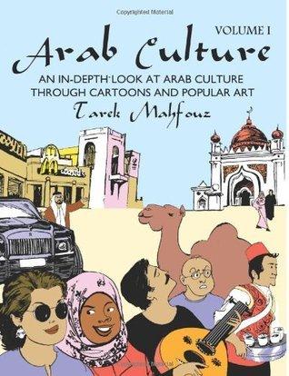 Arab Culture, Vol. 1: An In-depth Look at Arab Culture Through Cartoons and Popular Art Tarek Mahfouz