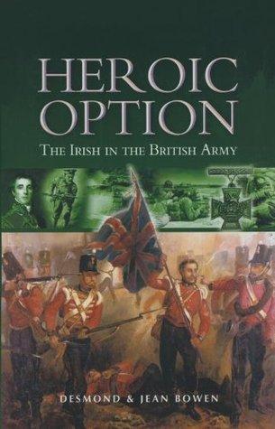 Heroic Option: The Irish in the British Army  by  Desmond Bowen