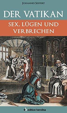 Der Vatikan: Sex, Lügen und Verbrechen  by  Johannes Seiffert