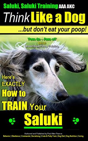 Saluki, Saluki Training AAA AKC | Think Like a Dog, But Dont Eat Your Poop! | Saluki Breed Expert Dog Training |: Heres EXACTLY How To Train Your Saluki Paul Allen Pearce